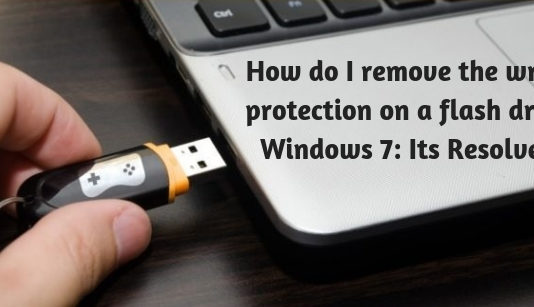 How do I remove the write protection on a flash drive Windows 7- Its Resolved