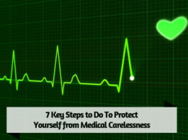 7 Key Steps to Do To Protect Yourself from Medical Carelessness