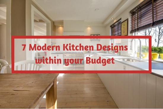 7 Modern Kitchen Designs within your Budget