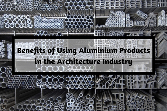 Benefits of Using Aluminium Products in the Architecture Industry