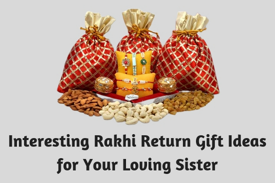 Interesting Rakhi Return Gift Ideas for Your Loving Sister