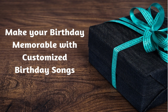 Make your Birthday Memorable with Customized Birthday Songs