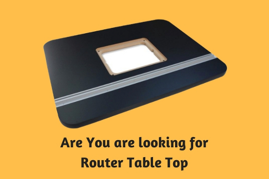 Are You are looking for Router Table Top