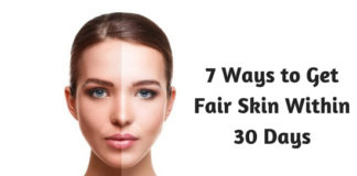 7 Ways to Get Fair Skin Within 30 Days