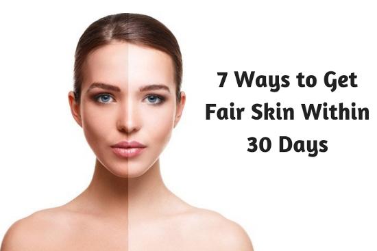 7 Ways to Get Fair Skin Within 30 Days