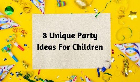 8 Unique Party Ideas For Children