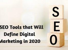 3 SEO Tools that Will Define Digital Marketing in 2020