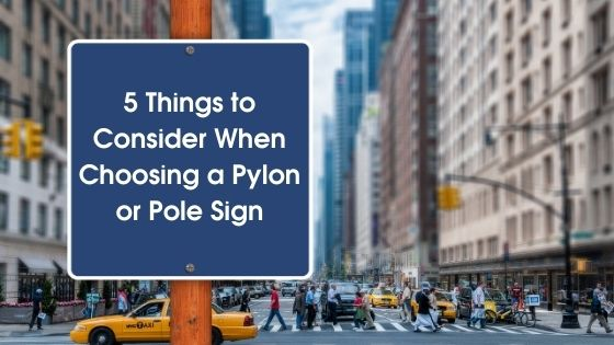 5 Things to Consider When Choosing a Pylon or Pole Sign