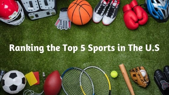 Ranking the Top 5 Sports in The US
