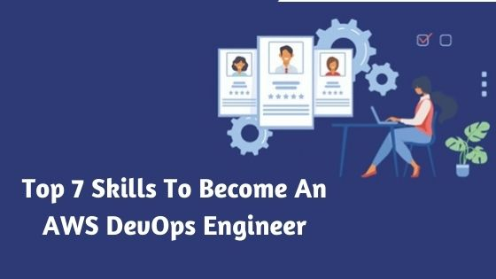 Top 7 Skills To Become An AWS DevOps Engineer